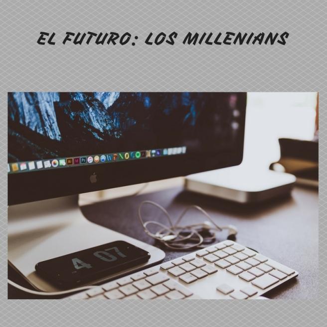 EL FUTURO LOS MILLENIANS